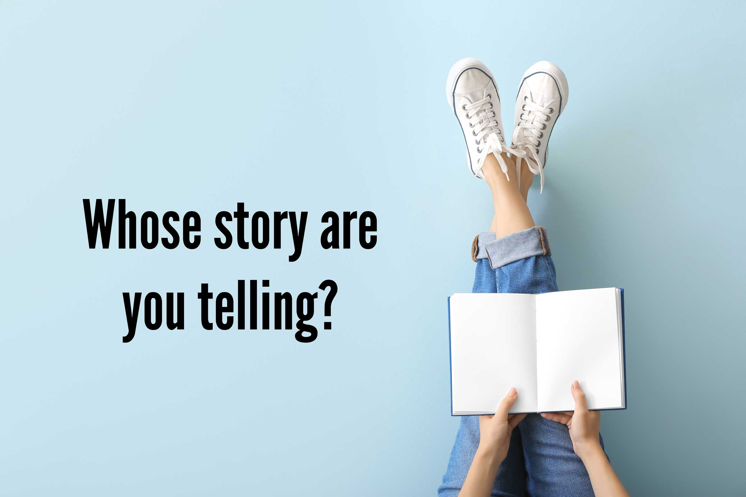 Stop telling your story